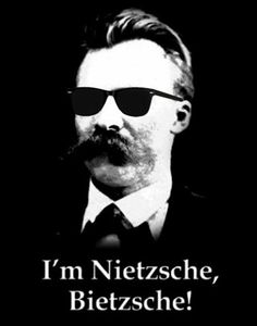 I'm Nietzsche, Bietzsche!