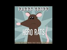 Hero Rats - Parry Gripp - This song makes me cry happy tears every time I hear it.  Keep in mind that you can adopt a hero rat www.apopo.org   And, they now have t-shirts you can buy.