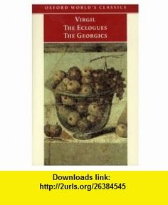 The Eclogues and Georgics (Oxford Worlds Classics) (9780192837684) Virgil , ISBN-10: 0192837680  , ISBN-13: 978-0192837684 ,  , tutorials , pdf , ebook , torrent , downloads , rapidshare , filesonic , hotfile , megaupload , fileserve