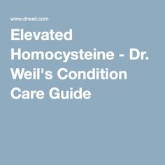 Elevated Homocysteine - Dr. Weil's Condition Care Guide