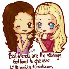 Best friends are the siblings God forgot to give us
