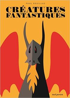Créatures fantastiques / Paul Rouillac. – Seuil jeunesse, 2015