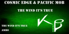COSMIC EDGE & PACIFIC MOB- THE WIND IT'S TRUE