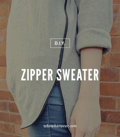 What Wear - Zipper Sweater When in doubt, put a zipper on it! We adore this project because it reinvents an old knit that would have inevitably ended up at the Salvation Army. Talk about a comeback, eh? Source: Fall For DIY Sewing Hacks, Sewing Tutorials, Sewing Projects, Sewing Patterns, Clothes Patterns, Diy Projects, Trash To Couture, Diy Fashion Projects, Fashion Ideas