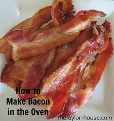 The Taylor House: Baking Bacon: The Easiest and Best way to Make Crispy Bacon #bacon #baking