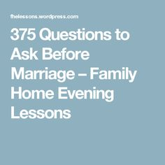 375 Questions to Ask Before Marriage – Family Home Evening Lessons