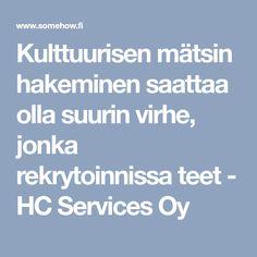 Kulttuurisen mätsin hakeminen saattaa olla suurin virhe, jonka rekrytoinnissa teet - HC Services Oy