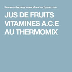 JUS DE FRUITS VITAMINES A.C.E AU THERMOMIX