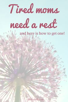 Tired moms need a rest, and here is how to get one! Just because being a parent is awesome, doesn't mean it is bad to say we struggle sometimes