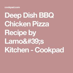 Deep Dish BBQ Chicken Pizza Recipe by Lamo's Kitchen - Cookpad