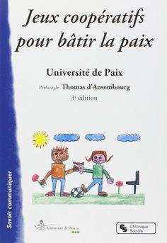 Amazon.fr - Jeux coopératifs pour bâtir la paix - Université de Paix - Livres
