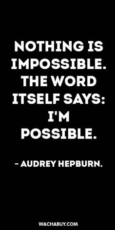 #inspiration #quote / NOTHING IS IMPOSSIBLE. THE WORD ITSELF SAYS: I'M POSSIBLE.