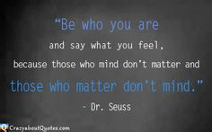 "Dr Seuss says ""Be who you are."""