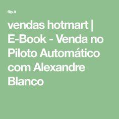 vendas hotmart | E-Book - Venda no Piloto Automático com Alexandre Blanco Math Equations, Pilots, To Sell
