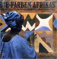 Die Farben Afrikas: Die Kunst der Frauen von Mauretanien, Senegal, Mali, Elfenbeinküste, Burkina Faso, Ghana, Nigeria: Amazon.de: Margaret Courtney-Clarke: Bücher