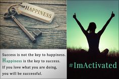 Success is not the key to happiness. Happiness is the key to success. If you love what you are doing, you will be successful...#imactivated