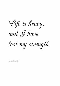It's a never ending battle. Life is heavy. And I have lost my strength. Perfect sentence to describe how I feel. And no, I dont think anything could revive me. Or none aotm.