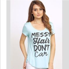 """✨Coming Soon✨Messy Hair, Don't Care Graphic Tee ✨Coming Soon✨ New light blue """"Messy Hair, Don't Care"""" graphic tee size M. I also have S and L listed separately. 96% rayon, 4% spandex.PLEASE DO NOT PURCHASE THIS LISTING YET, LIKE OR COMMENT IF INTERESTED AND I WILL LET YOU KNOW AS SOON AS I RECEIVE THESE Tops Tees - Short Sleeve"""