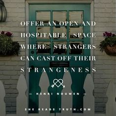 Offer an open and hospitable space where strangers can cast off their strangeness.