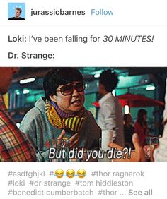 LOKI: I'e been falling for 30 MINUTES! DR. STRANGE: But did you die?!