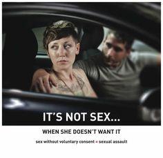 « Ce n'est pas du sexe si elle n'en a pas envie. Sexe sans consentement volontaire = agression sexuelle »
