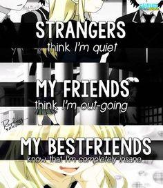 Traduction FR : Les étrangers pense que je suis silencieuse, mes amies pensent que je me laisse aller mais ma meilleure amie sais que je suis complètement folle