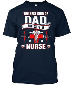 The Best Kind Of Dad Raises A Nurse New Navy T-Shirt Front