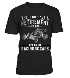 """# Yes, I do have a Retirement plan. I plan on racing rc cars .  Special Offer, not available in shops      Comes in a variety of styles and colours      Buy yours now before it is too late!      Secured payment via Visa / Mastercard / Amex / PayPal      How to place an order            Choose the model from the drop-down menu      Click on """"Buy it now""""      Choose the size and the quantity      Add your delivery address and bank details      And that's it!      Tags: Awesome t-shirt for rc…"""