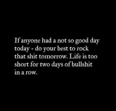 Try not to accept two days of bullshit in a row #words #wisdom
