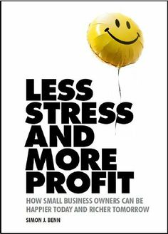 Less Stress for you and Higher Profits for your Business by Simon Benn by Simon J Benn, http://www.amazon.com/gp/product/B008OKFNNW/ref=cm_sw_r_pi_alp_03beqb1KMXEW1