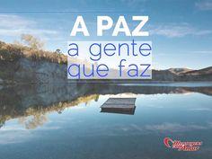 A paz, a gente que faz! #paz #inspiracao