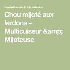 Chou mijoté aux lardons – Multicuiseur & Mijoteuse