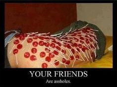 Friends are assholes