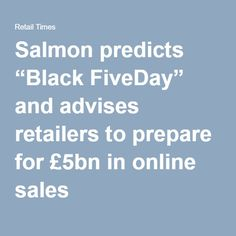 "Salmon predicts ""Black FiveDay"" and advises retailers to prepare for £5bn in online sales"