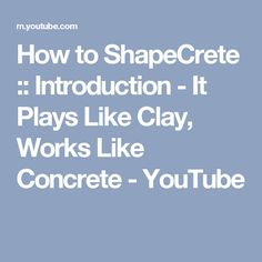 How to ShapeCrete :: Introduction - It Plays Like Clay, Works Like Concrete - YouTube
