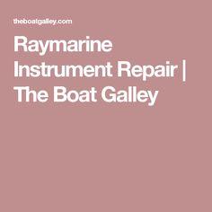 Raymarine Instrument Repair | The Boat Galley