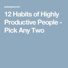 12 Habits of Highly Productive People - Pick Any Two
