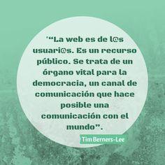 """#citadeldia Tim Berners-Lee: """"La web es de l@s usuari@s. Es un recurso público. Se trata de un órgano vital para la democracia, un canal de comunicación que hace posible una comunicación con el mundo"""". #citas #sociedadred"""