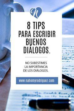 8 TIPS PARA ESCRIBIR BUENOS DIÁLOGOS. Después de los personajes y la trama de una historia, los diálogos son lo siguiente más importante. No solo sirven para darle vida y voz a los personajes, también son el medio por el que emites la información o idea que deseas plasmar en tu historia, dándole contexto a la misma. #nahomyrodriguez #escribir #escritor #escritora #historia #escribiendo #pasos #tips #writing #writer #steps #blog #dialogos #buenosdialogos