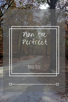 How to plan the Perfect Road Trip.