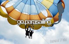 go parasailing. OMG sooooon! so scared haha. got this as a birthdaygift from my best friend :)