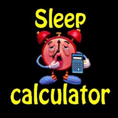 Sleep Calculator - tells you what time to go to sleep based on when you need to wake up.... THIS. IS. AMAZING.