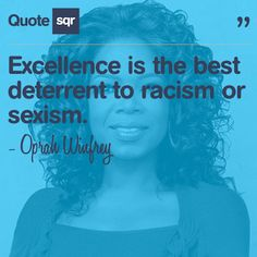Excellence is the best deterrent to racism or sexism. - Oprah Winfrey #quotesqr #quotes #celebrityquotes Oprah Quotes, Best Quotes, Oprah Winfrey, Famous Feminists, Head And Heart, Celebration Quotes, Positive Mind, Aging Gracefully, Quote Posters