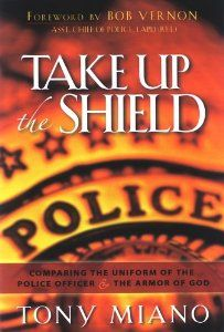 Amazon.com: Take Up The Shield: COMPARING THE UNIFORM OF THE POLICE OFFICER and THE ARMOR OF GOD (9780974930077): Tony Miano: Books