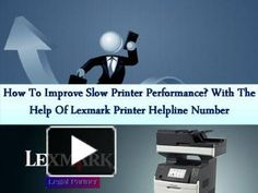 How To Improve Slow Printer Performance? With The Help Of Lexmark Printer Helpline Number