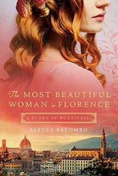 Great historical fiction inspired by real-life women, including The Most Beautiful Woman in Florence by Alyssa Palombo.