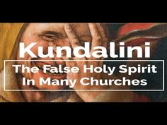 WARNING! WHAT IS KUNDALINI & IS IT IN THE CHURCH?