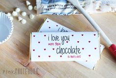 'I love you more than chocolate and that's a lot' candy bar wrapper printable.  Cute!