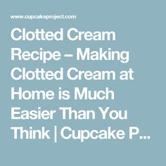 Clotted Cream Recipe – Making Clotted Cream at Home is Much Easier Than You Think   Cupcake Project