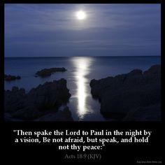 Acts 18:9  Then spake the Lord to Paul in the night by a vision Be not afraid but speak and hold not thy peace:  Acts 18:9 (KJV)  from King James Version Bible (KJV Bible) http://ift.tt/1RX2usJ  Filed under: Bible Verse Pic Tagged: Acts 18:9 Bible Bible Verse Bible Verse Image Bible Verse Pic Bible Verse Picture Daily Bible Verse Image King James Bible King James Version KJV KJV Bible KJV Bible Verse Pic Picture Verse         #KingJamesVersion #KingJamesBible #KJVBible #KJV #Bible…